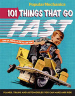 Popular Mechanics 101 Things That Go Fast : Classic Things to Make and Enjoy