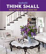 House Beautiful Think Small : Make the Most of Every Square Foot