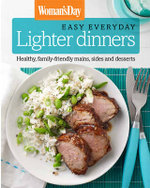 Woman's Day Easy Everyday Lighter Dinners : Healthy, Family-Friendly Mains, Sides and Desserts