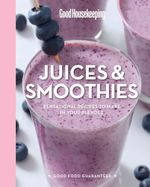 Good Housekeeping Juices & Smoothies : Sensational Recipes to Make in Your Blender