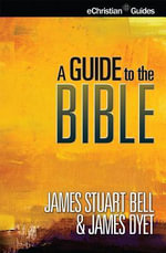 Guide to the Bible : eChristian Guides - James S Bell, Jr