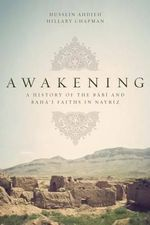 Awakening : A History of the Babi and Bahai Faiths in Nayriz - Hussein Ahdieh