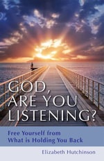 God, Are You Listening? : Free Yourself from What Is Holding You Back - Elizabeth Hutchinson