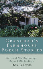 Granddad's Farmhouse Porch Stories : Stories of New Beginnings, Beyond Old Endings - Don Davis