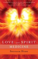 Love and Spirit Medicine - Shonagh Home