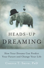 Heads-Up Dreaming : How Your Dreams Can Predict Your Future and Change Your Life - Carlyle T. Smith