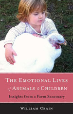 Emotional Lives of Animals and Children : Insights from a Farm Sanctuary - William Crain
