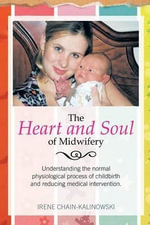The Heart and Soul of Midwifery - Irene Chain-Kalinowski