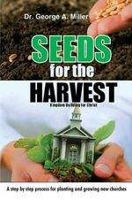 Seeds for the Harvest - Dr George a Miller