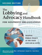 The Lobbying and Advocacy Handbook for Nonprofit Organizations, Second Edition : Shaping Public Policy at the State and Local Level - Marcia Avner