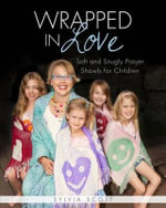 Wrapped in Love : Soft and Snugly Prayer Shawls for Children - Sylvia Scott