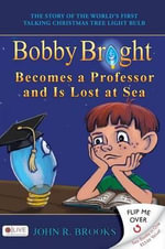 Bobby Bright Becomes a Professor and Is Lost at Sea/Bobby Bright Meets His Maker : The Shocking Truth Is Revealed - John R Brooks