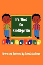It's Time for Kindergarten Pj & Parker - Postdoctoral Fellow Department of History Patricia Anderson