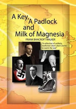 A Key, a Padlock and Milk of Magnesia - Frank Bancroft Walker