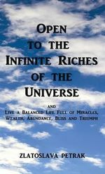 Open to the Infinite Riches of the Universe - Zlatoslava Petrak
