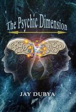 The Psychic Dimension - Jay Dubya