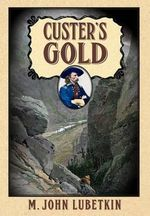 Custer's Gold - John M Lubetkin
