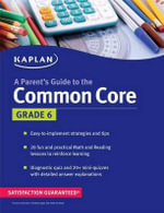 A Parent's Guide to the Common Core, Grade 6 : 6th Grade - Kaplan