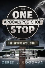The One Stop Apocalypse Shop : The Apocalypse Shift - Derek J Goodman