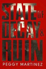 State of Decay and Ruin : State of Decay (Book One) and State of Ruin (Book Two) - Peggy Martinez