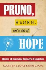 Pruno, Ramen, and a Side of Hope : Stories of Surviving Wrongful Conviction - Courtney B Lance
