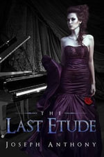 The Last Etude - Joseph Anthony