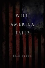 Will America Fail? : The Case for Hope - Ryan A Houck
