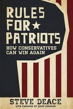 Rules for Patriots : How Conservatives Can Win Again - Steve Deace