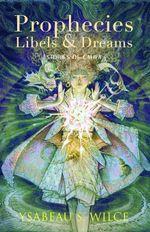 Prophecies, Libels & Dreams : Stories - Ysabeau S. Wilce