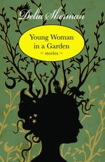 Young Woman in a Garden : Stories - Delia Sherman