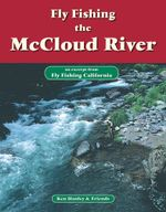 Fly Fishing the McCloud River : An Excerpt from Fly Fishing California - Ken Hanley