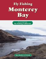 Fly Fishing Monterey Bay : An Excerpt from Fly Fishing California - Ken Hanley