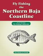 Fly Fishing the Northern Baja Coastline : An Excerpt from Fly Fishing California - Ken Hanley
