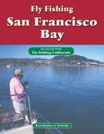 Fly Fishing San Francisco Bay : An Excerpt from Fly Fishing California - Ken Hanley