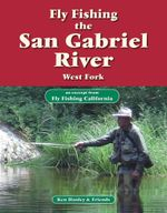Fly Fishing the San Gabriel River, West Fork : An Excerpt from Fly Fishing California - Ken Hanley