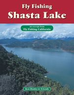 Fly Fishing Shasta Lake : An Excerpt from Fly Fishing California - Ken Hanley