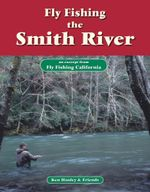 Fly Fishing the Smith River : An Excerpt from Fly Fishing California - Ken Hanley