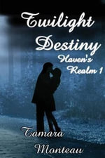 Twilight Destiny (Haven's Realm 1) - Tamara Monteau