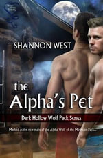 The Alpha's Pet (Dark Hollow Wolf Pack Series 1) - Shannon West