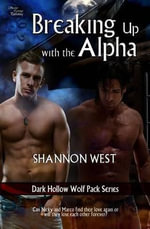 Breaking Up with the Alpha (Dark Hollow Wolf Pack 6) - Shannon West