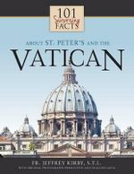 101 Surprising Facts about St. Peter's and the Vatican - REV Fr Jeffrey Kirby
