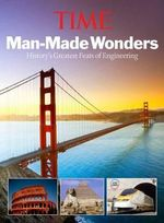 Time Man-made Wonders : History's Greatest Feats of Engineering - Richard Lacayo