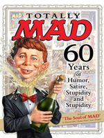 Totally Mad 60 Years of Humor, Satire, Stupidity and Stupidity : 60 Years of Humor, Satire, Stupidity and Stupidity