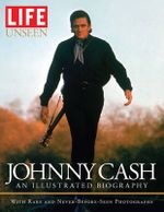 Life Unseen : Johnny Cash : An Illustrated Biography
