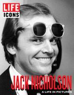 LIFE Icons Jack Nicholson : A Life in Pictures
