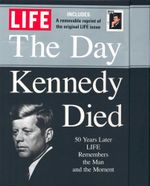 LIFE : The Day Kennedy Died : Fifty Years Later