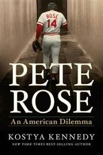 Pete Rose : An American Dilemma - Kostya Kennedy