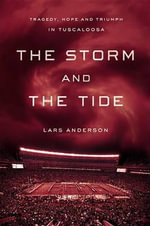 The Storm and the Tide : Tragedy, Hope and Triumph in Tuscaloosa - Lars Anderson