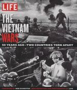 Life the Vietnam Wars : The Battles Abroad, the Battles at Home - 50 Years Later