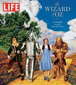 Life the Wizard of Oz : 75 Years Along the Yellow Brick Road - The Editors of Life